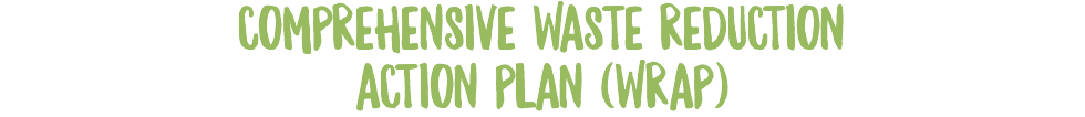 COMPREHENSIVE WASTE REDUCTION ACTION PLAN (WRAP)